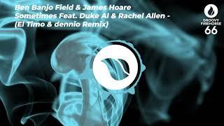Ben Banjo Field & James Hoare - Sometimes Feat. Duke Al & Rachel Allen  (El Timo & dennio Remix)