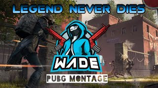 Legend Never Dies ft. Wade | PUBG Montage #2 | PUBG MOBILE