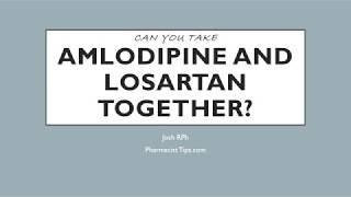 Can you take Amlodipine and Losartan together