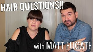 Hairstyling Tips & Questions (featuring Matt Fugate)