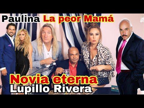 HABLA NOVIA ETERNA DE LUPILLO RIVERA - JERRY BAZUA PAULINA LA PEOR MAMÁ