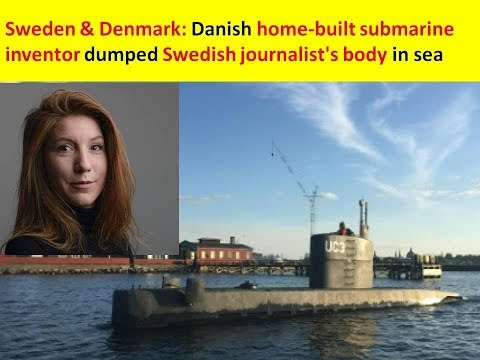 Sweden & Denmark: Danish home-built submarine inventor dumped Swedish journalist's body in sea