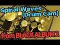 Spiral Waves - BLACK ALBUM 2 / Daisuke Kurosawa (Drum Cam feat. Hiroshi Matsuo)