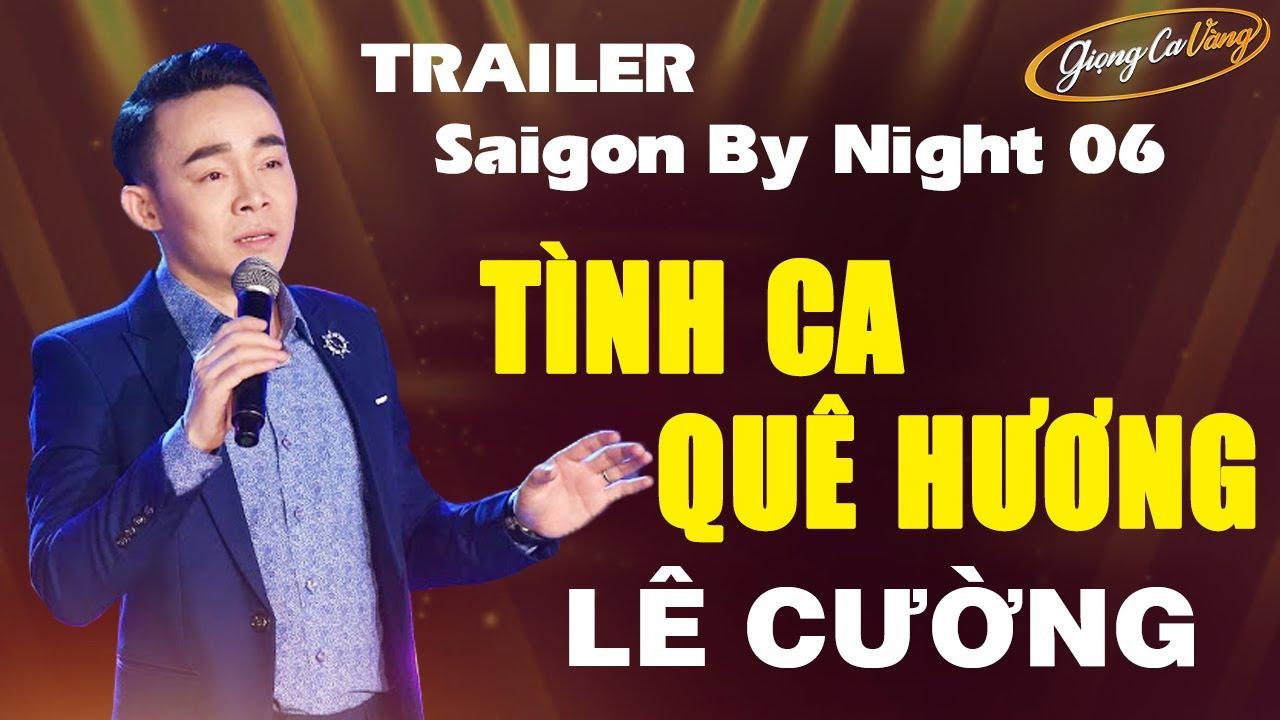 Trailer Saigon By Night 06 - Tình Ca Quê Hương | Gây Sốt Cộng Đồng Mạng | Lê Cường - Giọng Ca Vàng