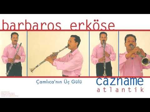 Barbaros Erköse - Çamlıca'nın Üç Gülü [Cazname © 1997 Kalan Müzik ]