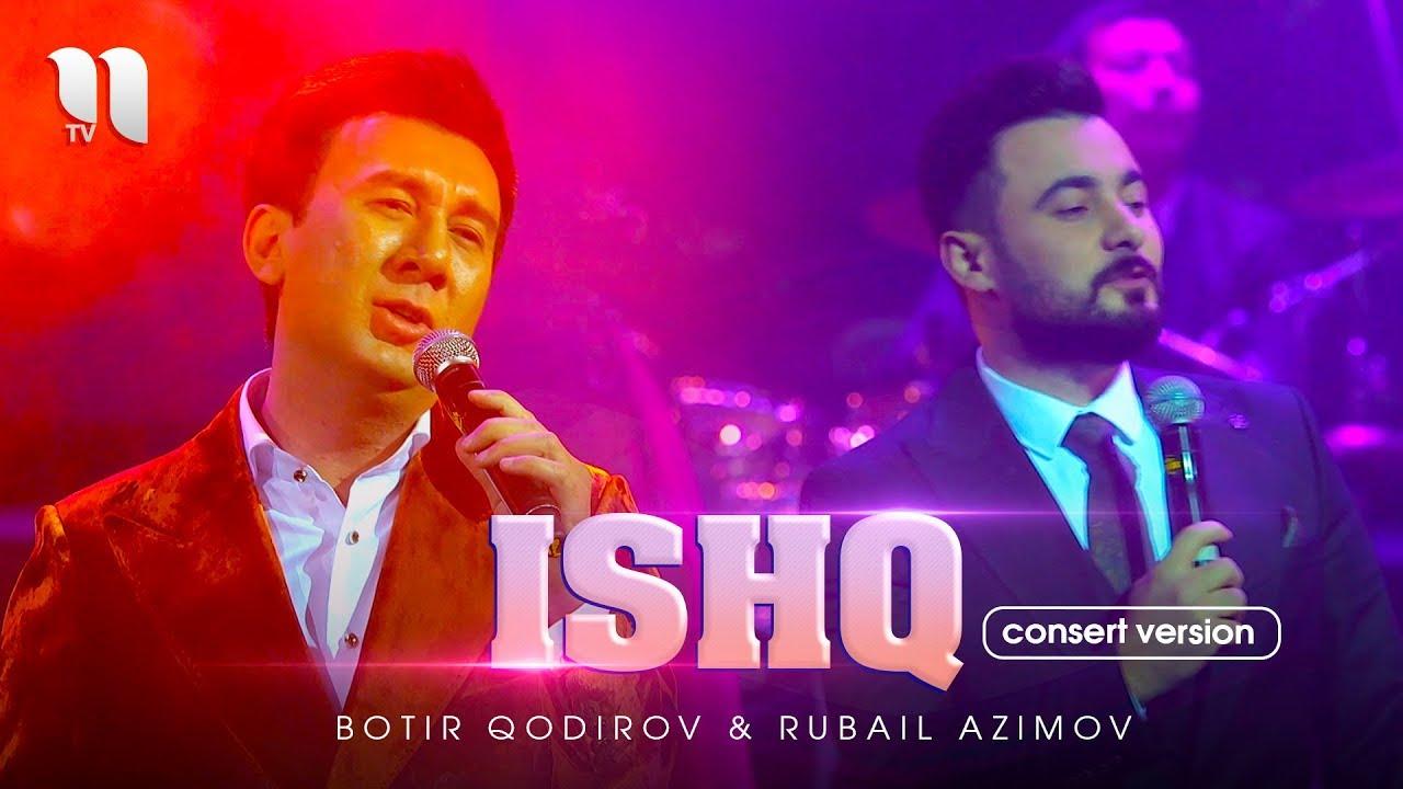 Botir Qodirov & Rubail Azimov - Ishq (consert version 2019)