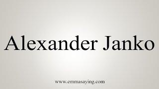How To Pronounce Alexander Janko