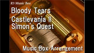 Bloody Tears/Castlevania II: Simon's Quest [Music Box]