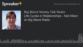 Life Cycles in Relationships - Neil Killion on Big Blend Radio