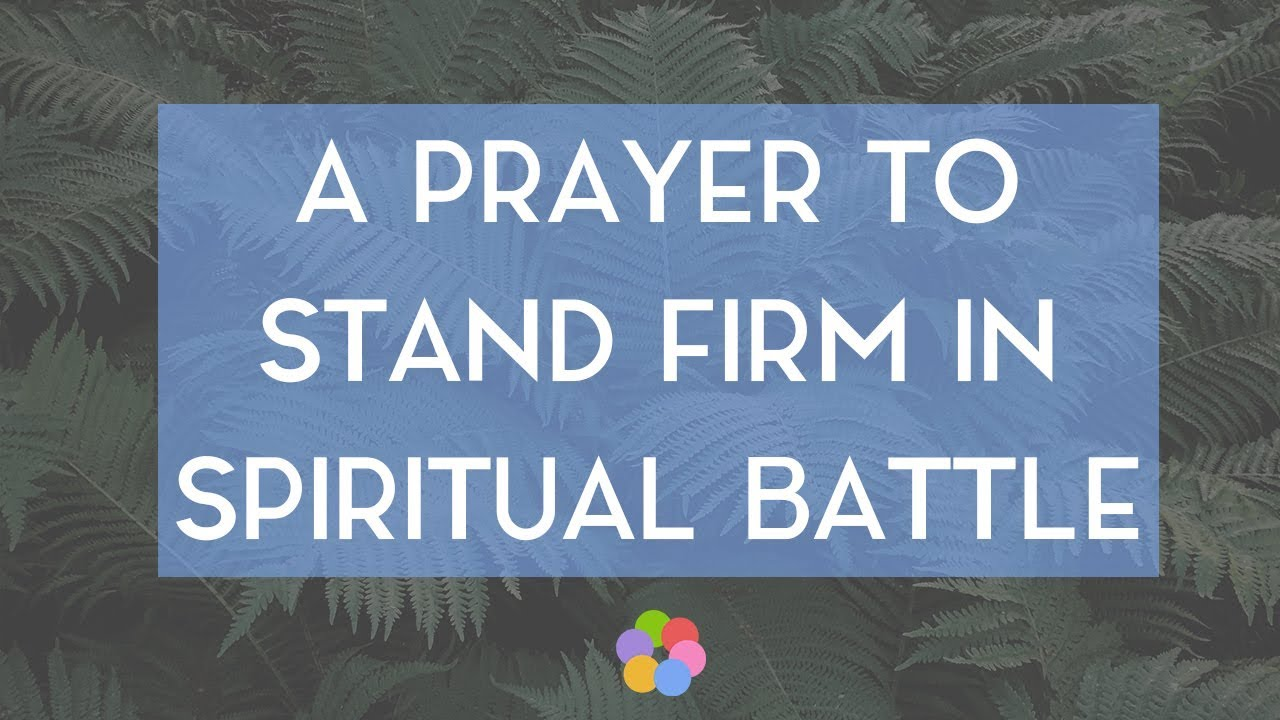A Prayer to Stand Firm in Spiritual Battle - Your Daily