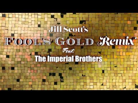 Jill Scott's Fool's Gold — Remix Feat. The Imperial Brothers