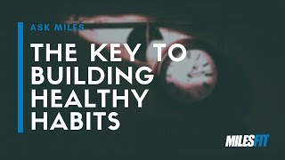 The key to building healthy habits