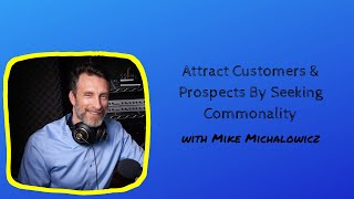 Attract Customers & Prospects By Seeking Commonality