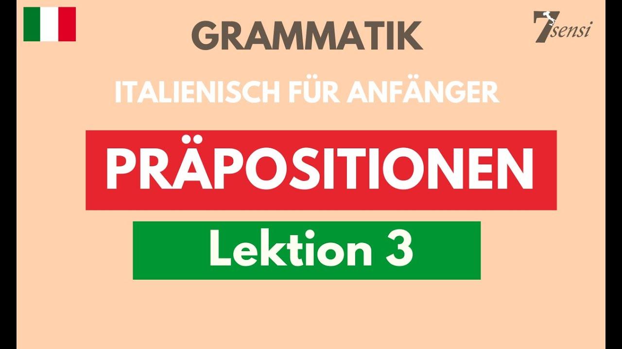 italienisch fur anfanger prapositionen lektion 3