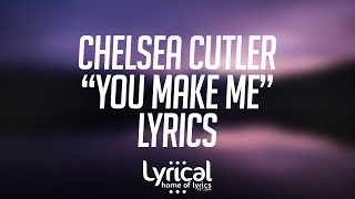 Chelsea Cutler - You Make Me Lyrics