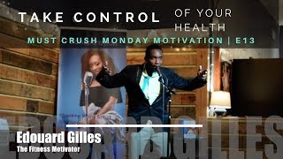 Take Control of Your Health |  Must Crush Monday Motivation E13