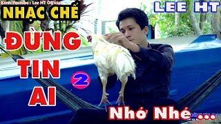 Đời, Đừng Tin Ai 2 ll Lee HT ll Nhạc Chế ll Nghe Đi Thấm Lắm ...
