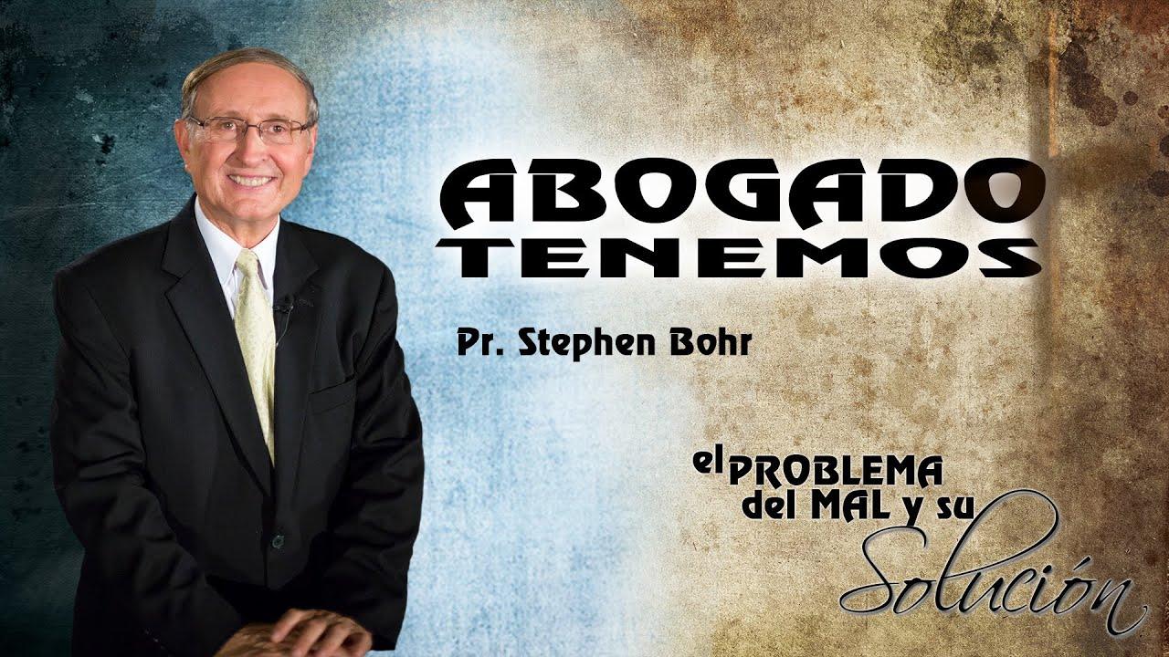 7/12 Abogado Tenemos | Serie El Problema del Mal y su Solucion - Pr Esteban Bohr