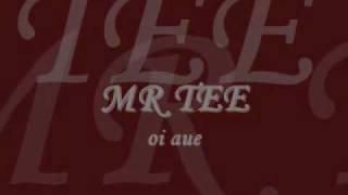 Mr Tee - oi aue