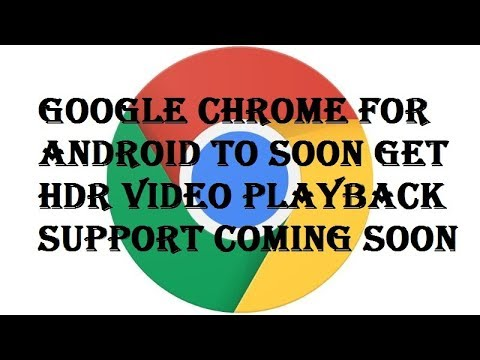Google Chrome New Feature - Google Chrome HDR Video Playback Feature For Android Coming Soon (2017)