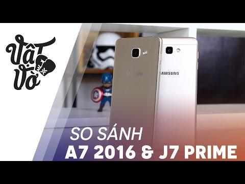 Vật Vờ| So sánh chi tiết Galaxy A7 2016 & J7 Prime