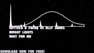 Skytech & Fafaq vs Olly James ft. Bright Lights - Wait For Me [FREE DOWNLOAD]