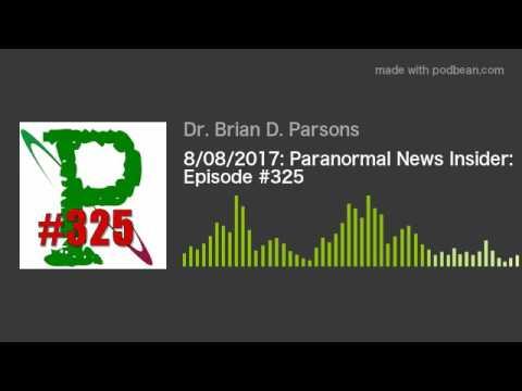 8/08/2017: Paranormal News Insider: Episode #325