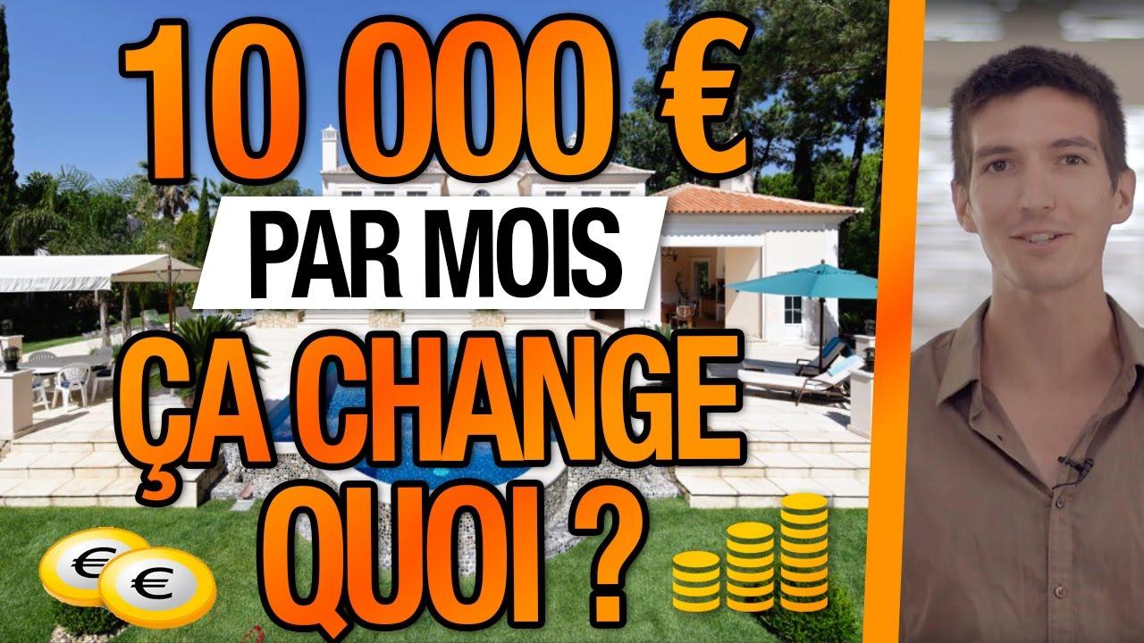 10 000 EUROS NET par MOIS, cela change quoi ?