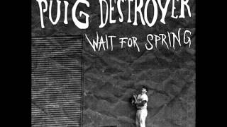 Puig Destroyer - Wait For Spring (Full Album)