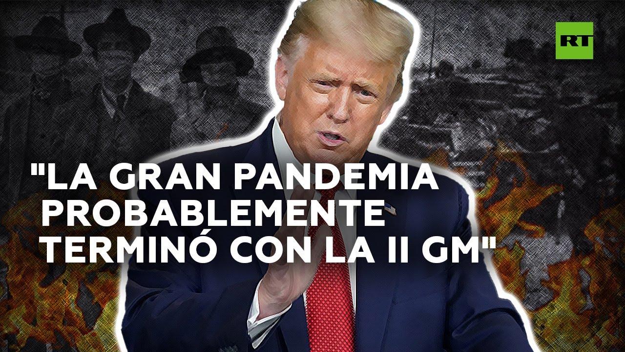 "Trump: ""La Gran Pandemia terminó con la II GM"""