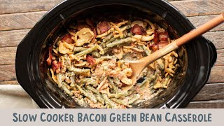 Slow Cooker Bacon Green Bean Casserole