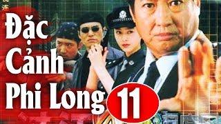 Đặc Cảnh Phi Long - Tập 11 | Phim Hành Động Trung Quốc Hay Nhất 2018 - Thuyết Minh