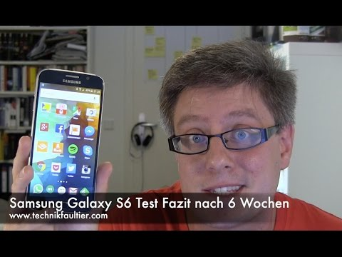 Samsung Galaxy S6 Test Fazit nach 6 Wochen