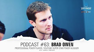 Podcast #63: Brad Owen / Professional Poker Player / YouTube Super Star Poker Vlogger