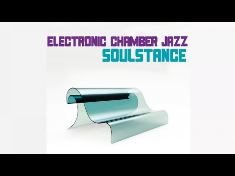 Top Electronic Chamber Jazz Music - Soulstance Full Album