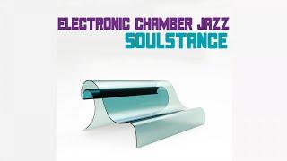 Top Electronic Chamber Jazz Music - Soulstance Full Album