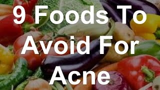 9 Foods To Avoid For Acne - Foods That Help Acne