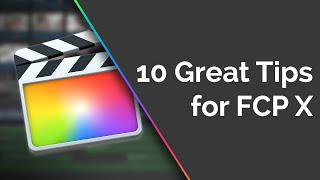 10 Great Tips for Final Cut Pro X