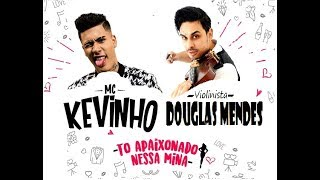 Mc Kevinho T APAIXONADO NESSA MINA by Douglas Mendes Violin Cover.mp3