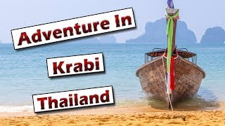 Krabi Thailand - Things To Do If You Are Looking For Adventure