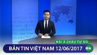 Bản tin Việt Nam cuối ngày 12/06/2017 | RFA Vietnamese News