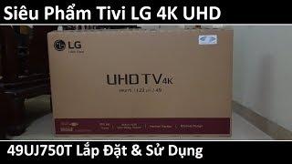 Siêu phẩm Tivi LG 4K UHD 49UJ750T Giá Tốt - Hướng dẫn bạn lắp đặt và sử dụng