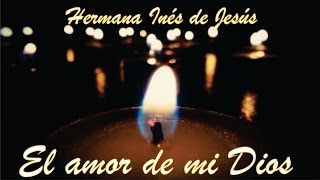 Hermana Inés de Jesús - El amor de mi Dios