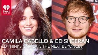 Baixar Does Ed Sheeran Think Camila Cabello Is The Next Beyoncé?