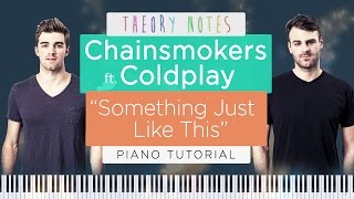 How to Play The Chainsmokers ft. Coldplay - Something Just Like This | Theory Notes Piano Tutorial