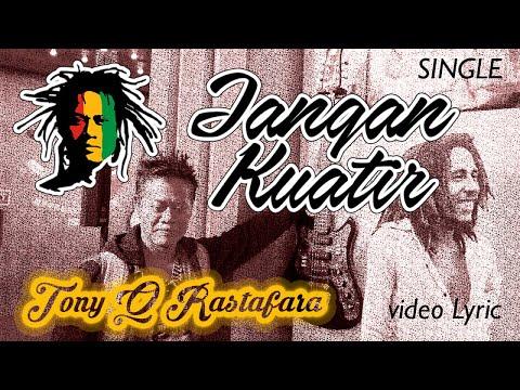 Tony Q Rastafara - Jangan Kuatir
