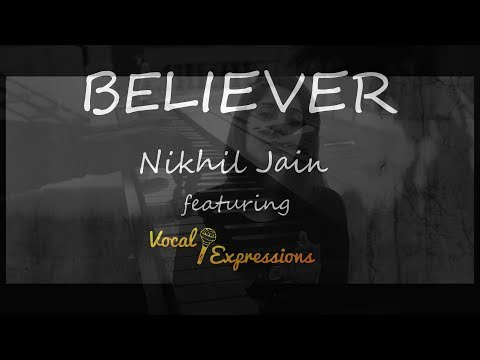 Believer - Imagine Dragons | Cover (Nikhil Jain ft. Vocal Expressions)