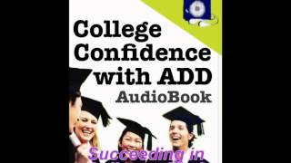 College Confidence with ADD (Attention Deficit Disorder) Audiobook - Chpt. 2 - Succeeding in College