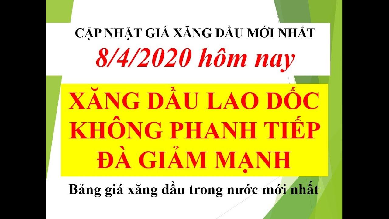 GIÁ XĂNG DẦU HÔM NAY 8/4/2020 LAO DỐC KHÔNG PHANH TIẾP ĐÀ GIẢM MẠNH