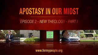 Apostasy in Our Midst - Episode 2 - New Theology - Part I
